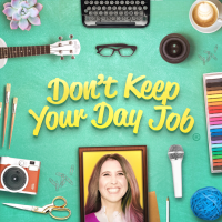 Don't-Keep-Your-Day-Job-Podcast-Art-2018-SEP.png